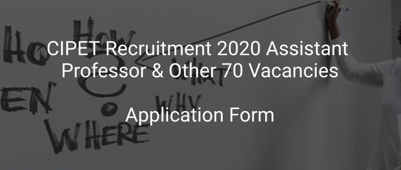 CIPET Recruitment 2020 - Apply Online for 70 Assistant Professor, Lab Instructor & Other Posts